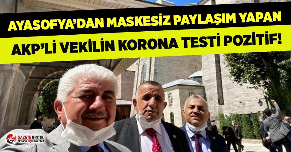 Ayasofya'dan maskesiz paylaşım yapan bir AKP'li vekilin daha Covid-19 test sonucu pozitif çıktı