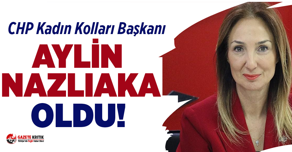 CHP Kadın Kolları Başkanı Aylin Nazlıaka oldu!
