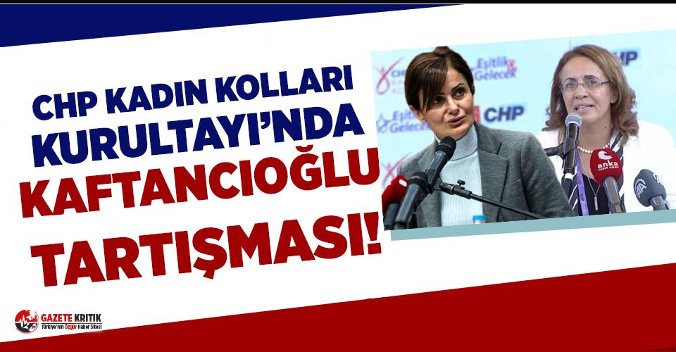 CHP Kadın Kolları Kurultayı'nda Canan Kaftancıoğlu tartışması!