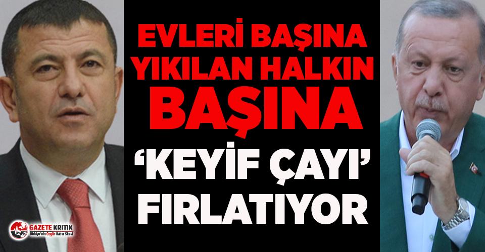 CHP'li Ağbaba'dan Erdoğan'a: Evleri başına yıkılan halkın başına 'keyif çayı' fırlatıyor