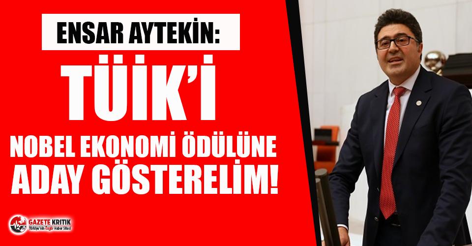 CHP'li Aytekin'den TÜİK'in verilerine tepki: ''TÜİK'i Nobel Ekonomi Ödülüne aday gösterelim!''