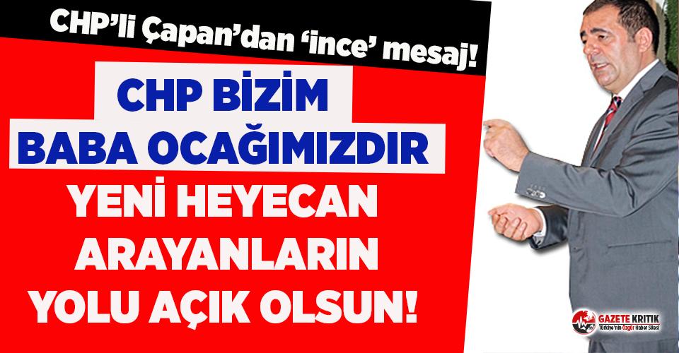 CHP'li Çapan'dan Muharrem İnce'ye 'ince' mesaj!