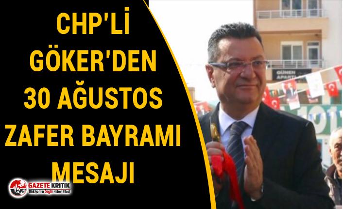 CHP'li Göker:30 Ağustos, bir ulusun Anka kuşu misali küllerden doğuşudur