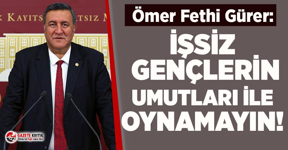 """CHP'li Gürer: """"İşsiz gençlerin umutları ile oynamayın"""""""