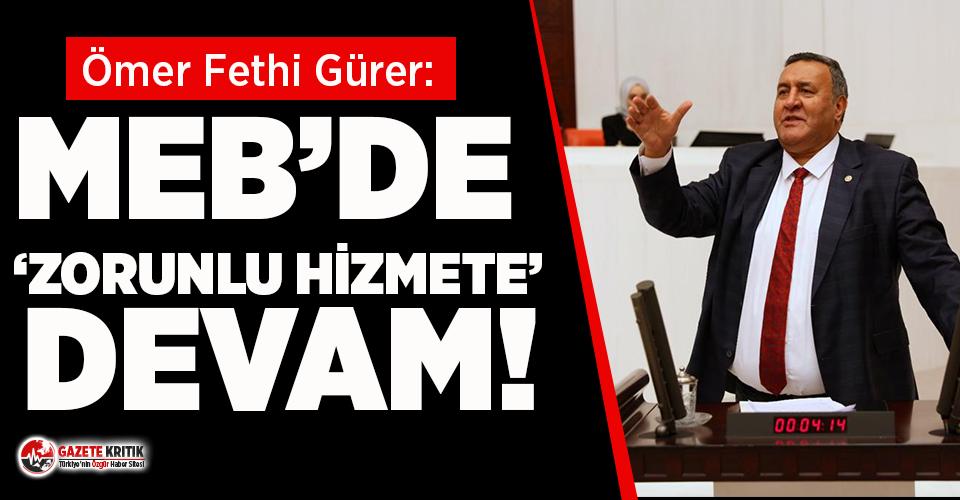 CHP'li Gürer: MEB'de 'Zorunlu hizmete' devam!