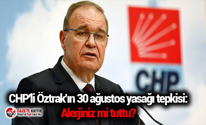 CHP'li Öztrak'ın 30 ağustos yasağı tepkisi: Alerjiniz mi tuttu?