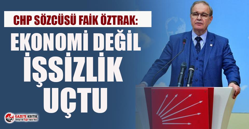 CHP Sözcüsü Faik Öztrak: Ekonomi değil, İşsizlik uçtu!