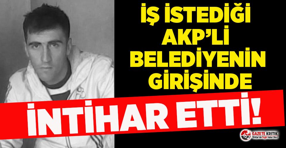 Defalarca geri çevrildiği AKP'li belediyenin girişinde iş için intihar etti