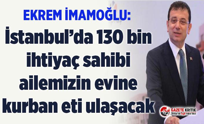 Ekrem İmamoğlu: İstanbul'da 130 bin ihtiyaç sahibi ailemizin evine kurban eti ulaşacak