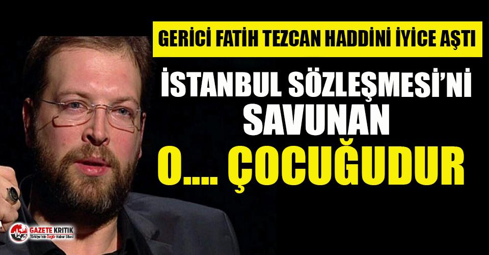 Gerici Fatih Tezcan'dan skandal İstanbul Sözleşmesi...