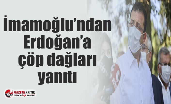İmamoğlu'ndan Erdoğan'a çöp dağları yanıtı