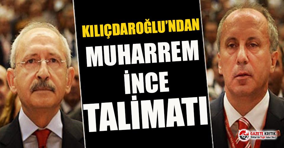 Kemal Kılıçdaroğlu'ndan Muharrem İnce talimatı