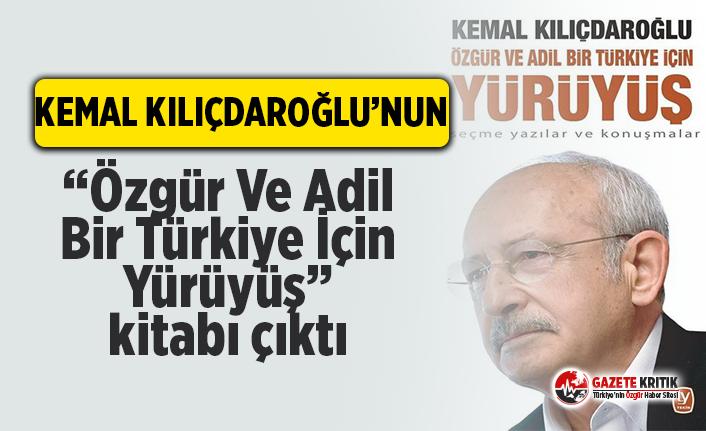 """Kemal Kılıçdaroğlu'nun """"Özgür ve Adil Bir Türkiye İçin Yürüyüş"""" kitabı çıktı!"""