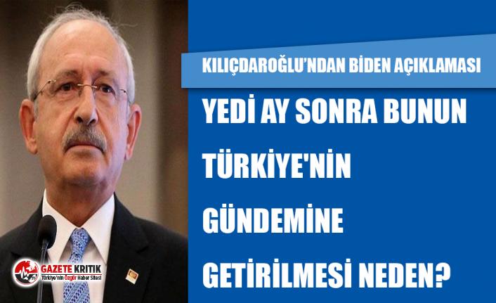 Kılıçdaroğlu'ndan AKP'ye Biden tepkisi: Yedi ay sonra bunun Türkiye'nin gündemine getirilmesi neden?