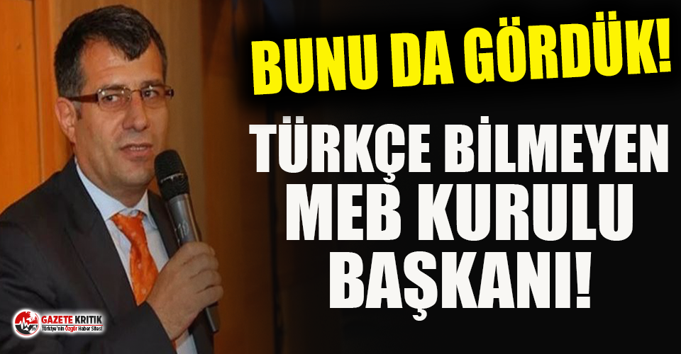 MEB'in 'Teftiş Kurulu Başkanı'nın Türkçe bilmemesi dikkat çekti!
