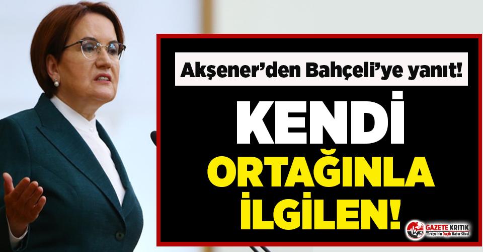 Meral Akşener'den''evine dön'' diyen Bahçeli'yi kızdıracak yanıt!