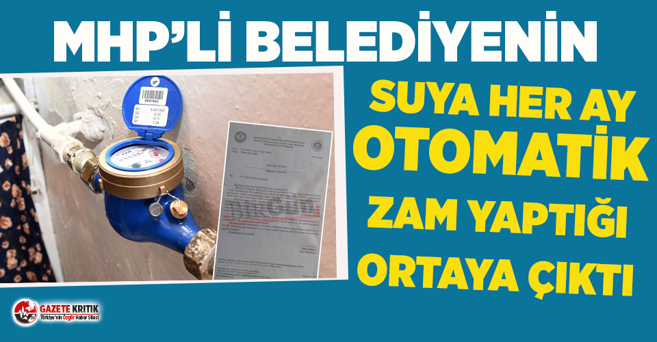 MHP'li belediyenin suya her ay otomatik zam yaptığı ortaya çıktı!
