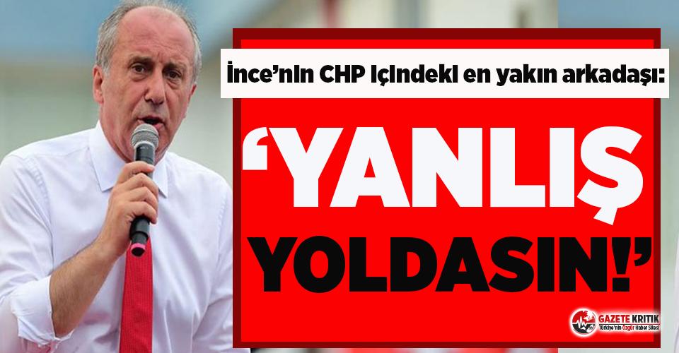 Muharrem İnce'nin CHP içindeki en yakın arkadaşından flaş çıkış!
