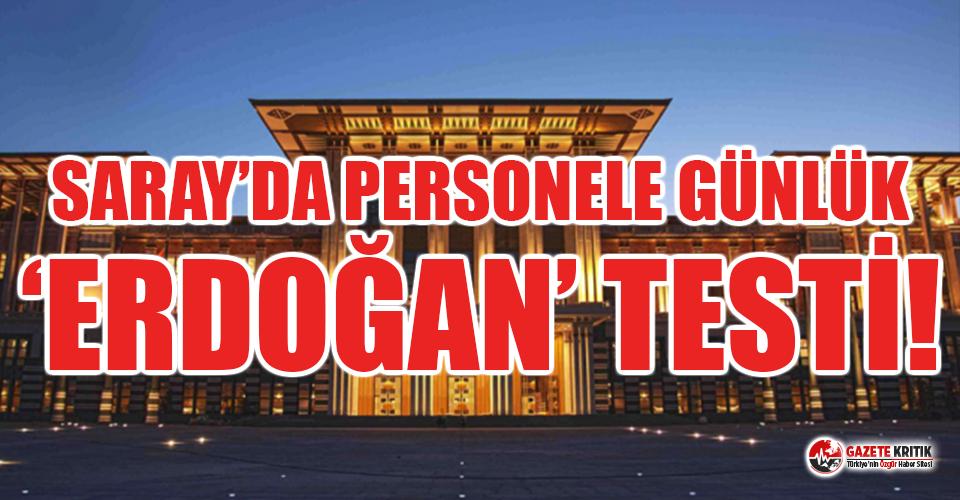 Saray'da personele günlük 'Erdoğan' testi!