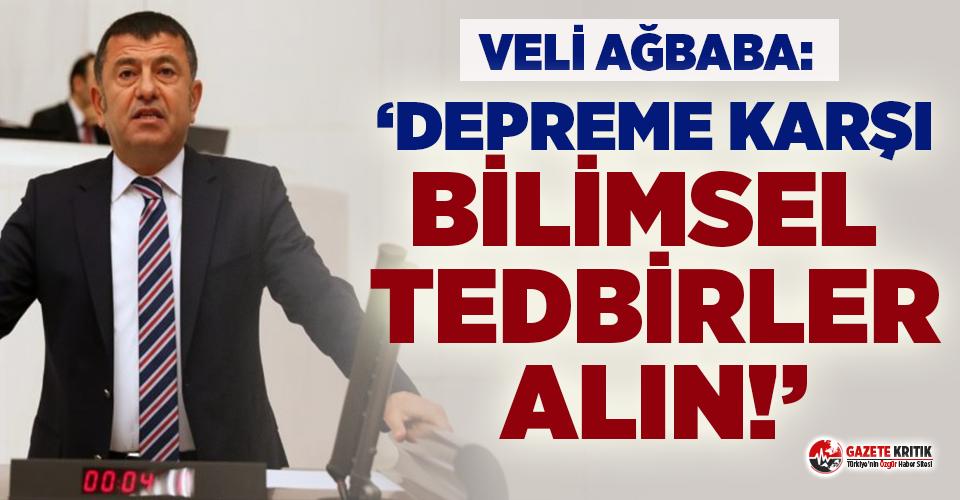Veli Ağbaba: Depreme karşı günübirlik tedbir...