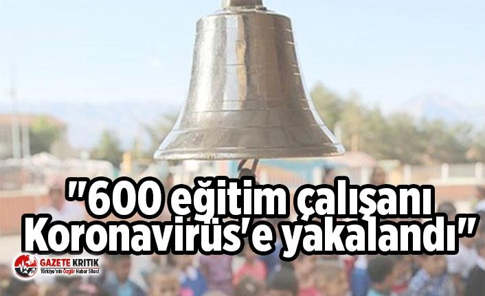 """""""600 eğitim çalışanı Koronavirüs'e yakalandı"""""""