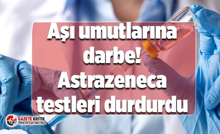 Aşı umutlarına darbe! Astrazeneca testleri durdurdu
