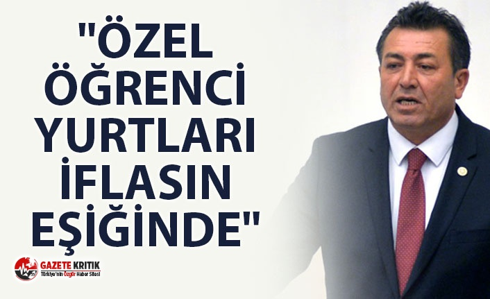 """CHP'Lİ ALBAN: """"ÖZEL ÖĞRENCİ YURTLARI İFLASIN EŞİĞİNDE"""""""