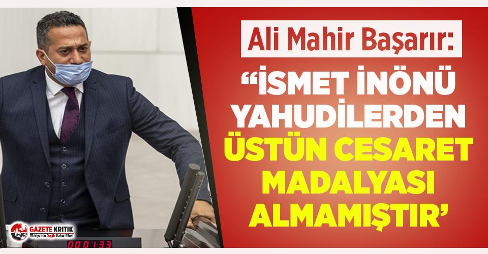 CHP'li Ali Mahir Başarır'dan İsmet İnönü'ye...