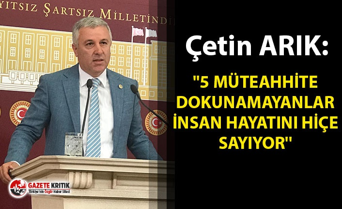 CHP'Lİ ARIK: ''5 MÜTEAHHİTE DOKUNAMAYANLAR...