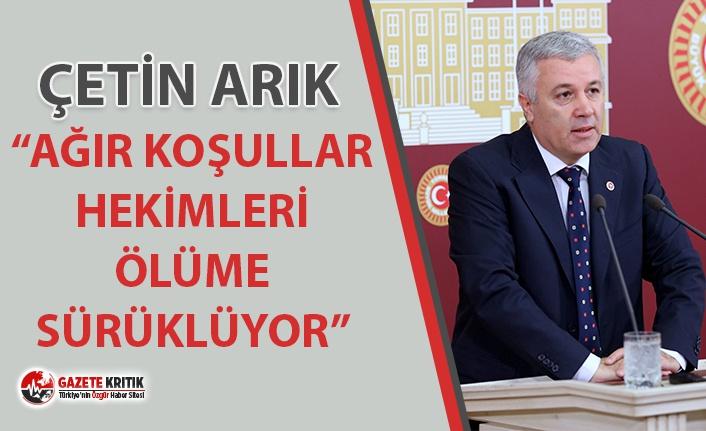 """CHP'Lİ ARIK: """"AĞIR KOŞULLAR HEKİMLERİ..."""