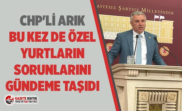 CHP'Lİ ARIK,BU KEZ DE ÖZEL YURTLARIN SORUNLARINI...
