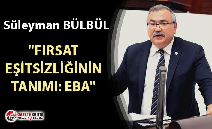 CHP'Lİ BÜLBÜL: ''FIRSAT EŞİTSİZLİĞİNİN...
