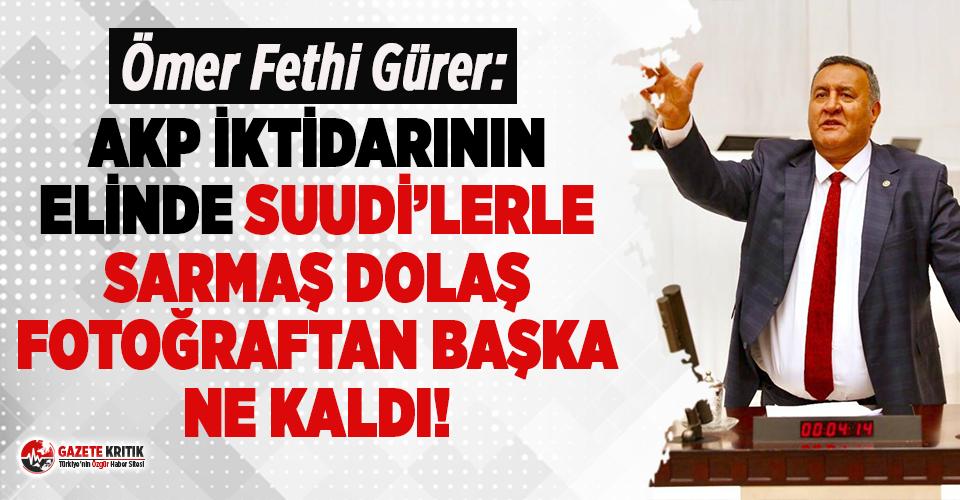 """CHP'li Gürer: """"AKP iktidarının elinde Suudi'lerle  sarmaş dolaş fotoğraftan başka ne kaldı?"""