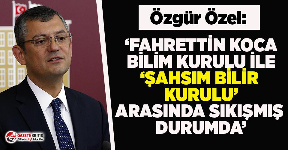"""CHP'li Özgür Özel: """"Fahrettin Koca, Bilim Kurulu ile 'şahsım bilir kurulu' arasında sıkışmış durumda"""""""