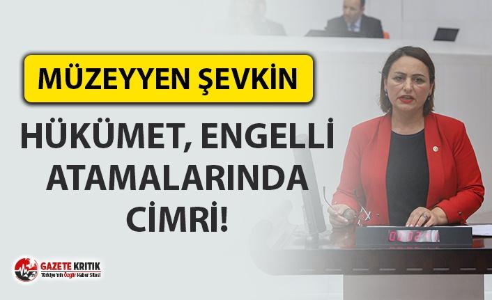 CHP'Lİ ŞEVKİN: HÜKÜMET, ENGELLİ ATAMALARINDA CİMRİ!