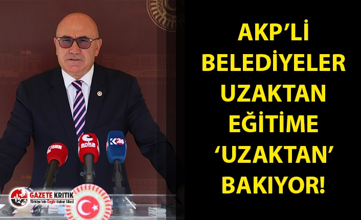 CHP'Lİ TANAL: AKP'Lİ BELEDİYELER UZAKTAN...