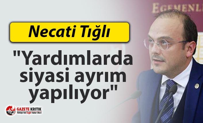 """CHP'li Tığlı: """"Yardımlarda siyasi ayrım..."""