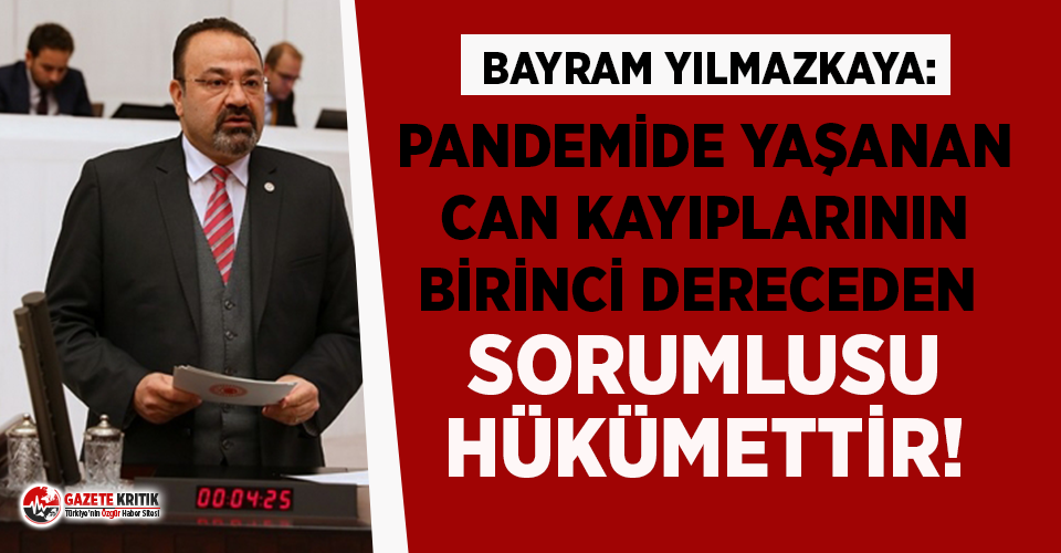 """CHP'li Yılmazkaya: """"Pandemide Yaşanan Can Kayıplarının Birinci Dereceden Sorumlusu Hükümettir!"""""""