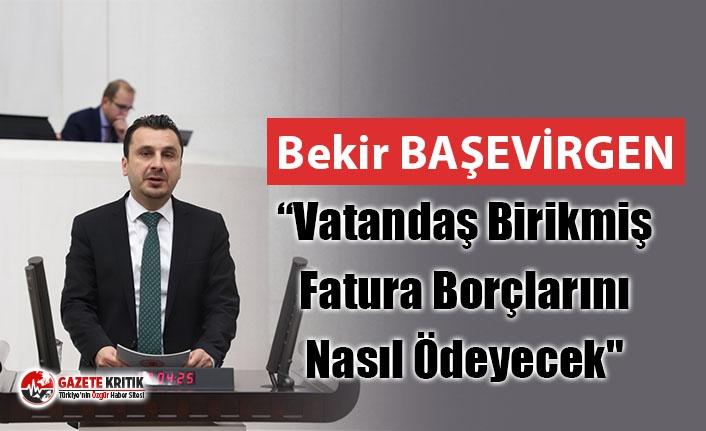 """CHP'li Başevirgen : """"Vatandaş Birikmiş Fatura..."""