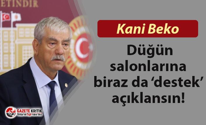 CHP'li Beko: Düğün salonlarına biraz da 'destek'...