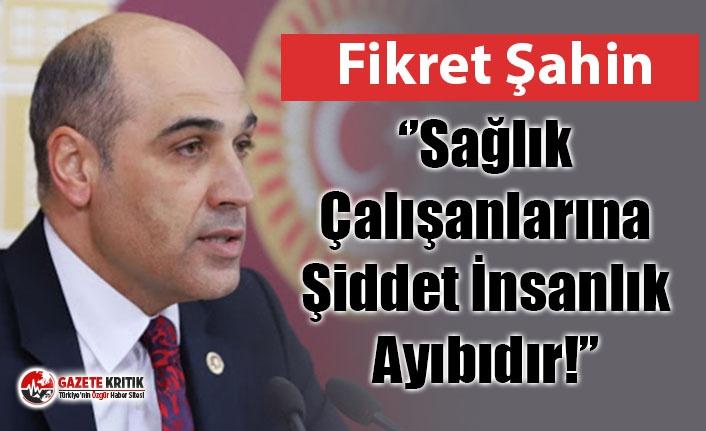 CHP'li Dr. Fikret Şahin; ''Sağlık Çalışanlarına...