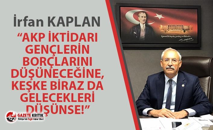 "CHP'Lİ KAPLAN ""AKP İKTİDARI GENÇLERİN BORÇLARINI..."