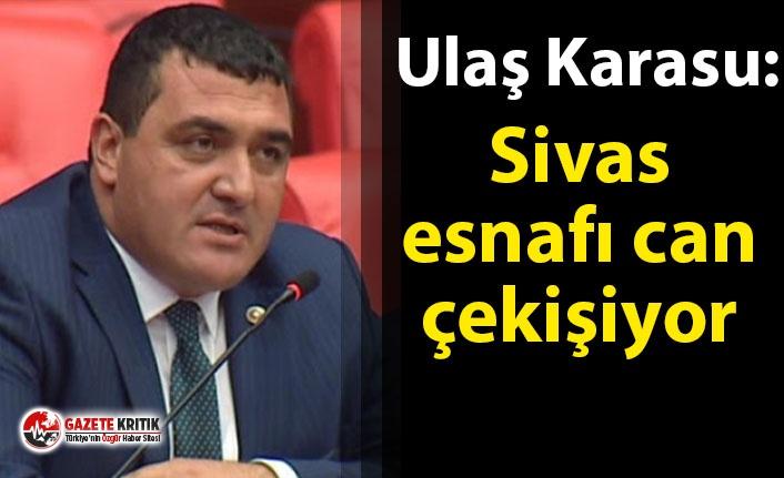 CHP'li Karasu: Sivas esnafı can çekişiyor