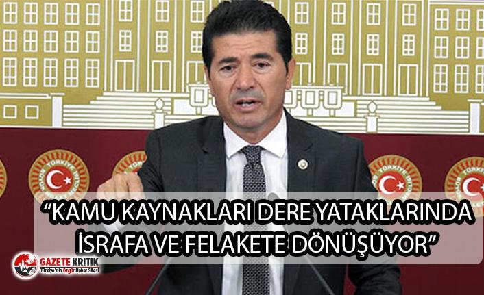 "CHP'Lİ KAYA: ""KAMU KAYNAKLARI DERE YATAKLARINDA..."