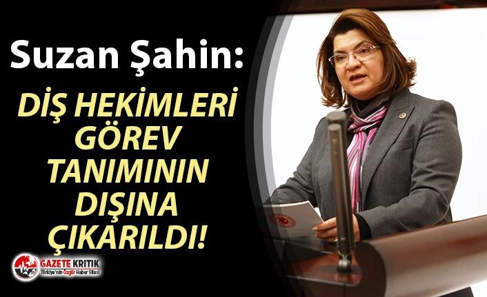 CHP'li ŞAHİN: DİŞ HEKİMLERİ GÖREV TANIMININ DIŞINA ÇIKARILDI!