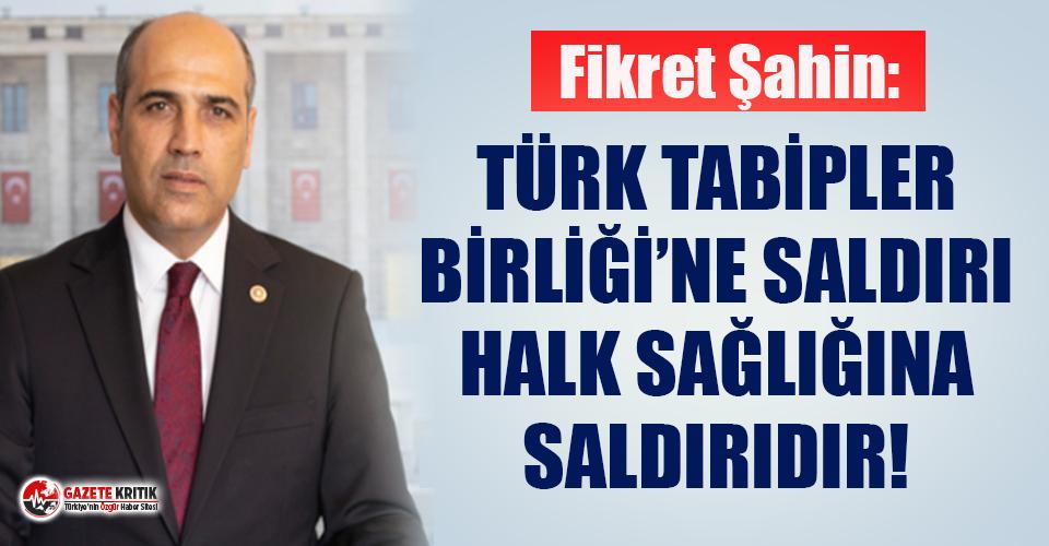 CHP'li Şahin; '' Türk Tabipler Birliği'ne Saldırı Halk Sağlığına Saldırıdır!''