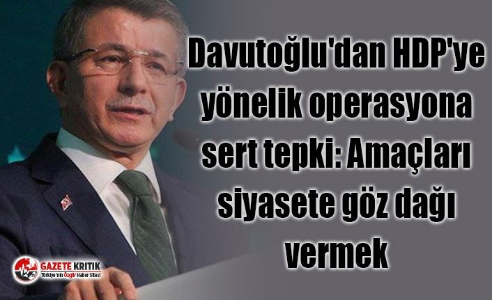 Davutoğlu'dan HDP'ye yönelik operasyona...