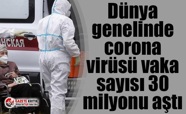 Dünya genelinde corona virüsü vaka sayısı 30 milyonu aştı
