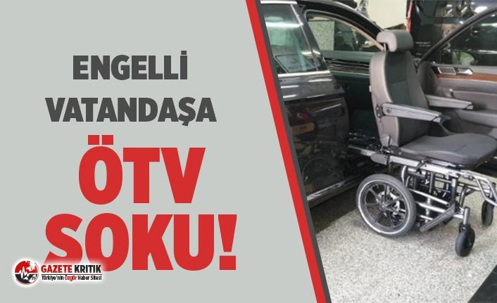 Engelli vatandaşlara ÖTV şoku