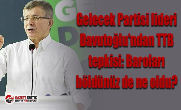 Gelecek Partisi lideri Davutoğlu'ndan TTB tepkisi: Baroları böldünüz de ne oldu?